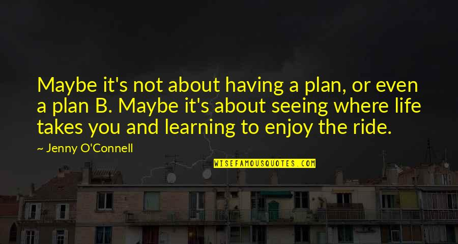 Enjoy The Ride Quotes By Jenny O'Connell: Maybe it's not about having a plan, or