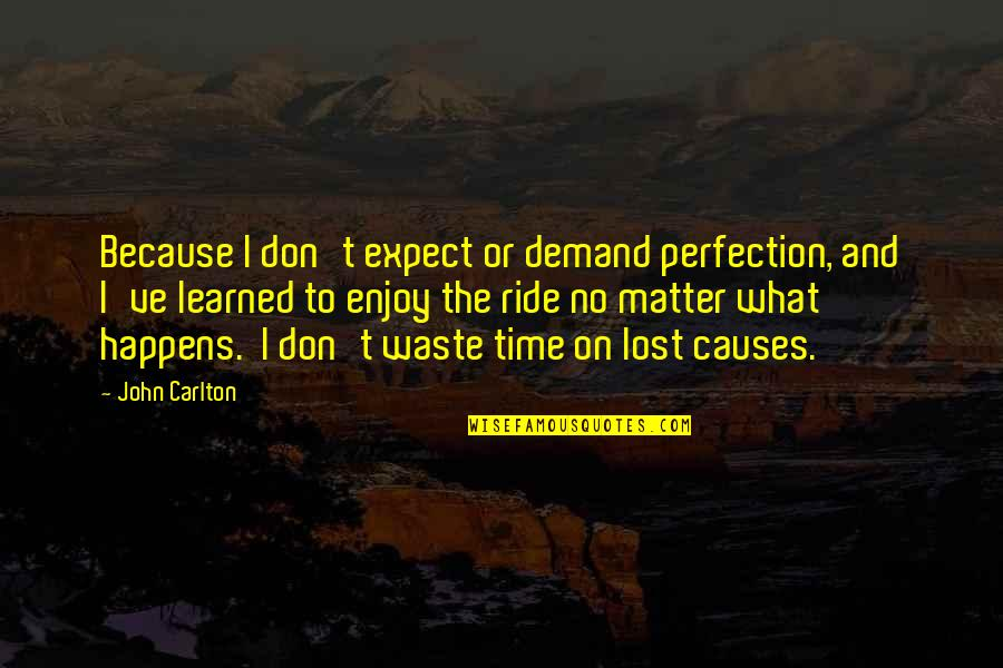 Enjoy The Ride Quotes By John Carlton: Because I don't expect or demand perfection, and