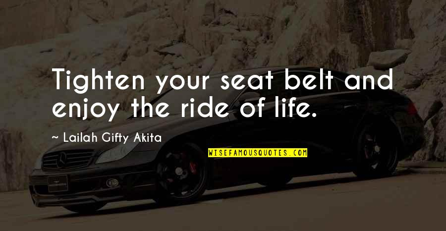 Enjoy The Ride Quotes By Lailah Gifty Akita: Tighten your seat belt and enjoy the ride