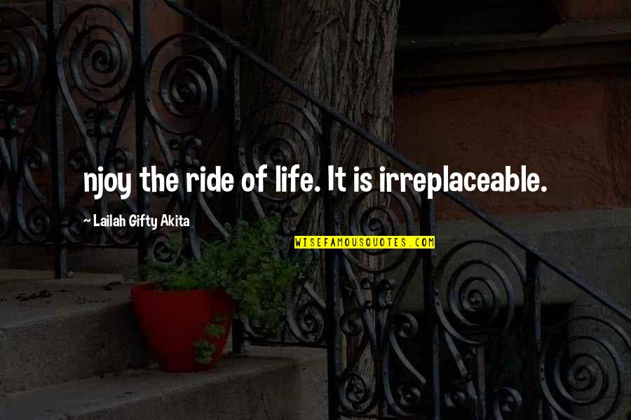 Enjoy The Ride Quotes By Lailah Gifty Akita: njoy the ride of life. It is irreplaceable.