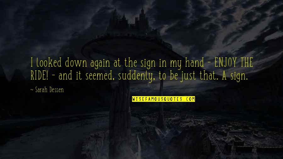 Enjoy The Ride Quotes By Sarah Dessen: I looked down again at the sign in