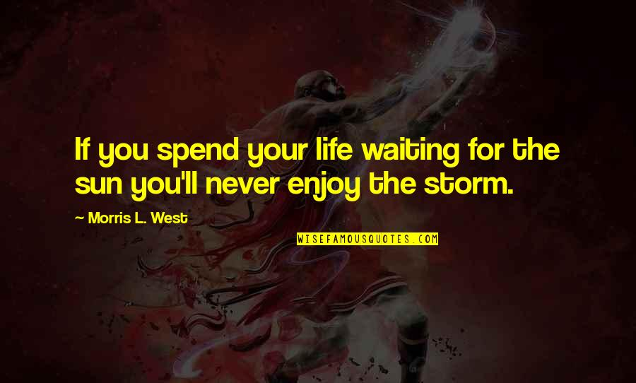 Enjoy The Sun Quotes By Morris L. West: If you spend your life waiting for the