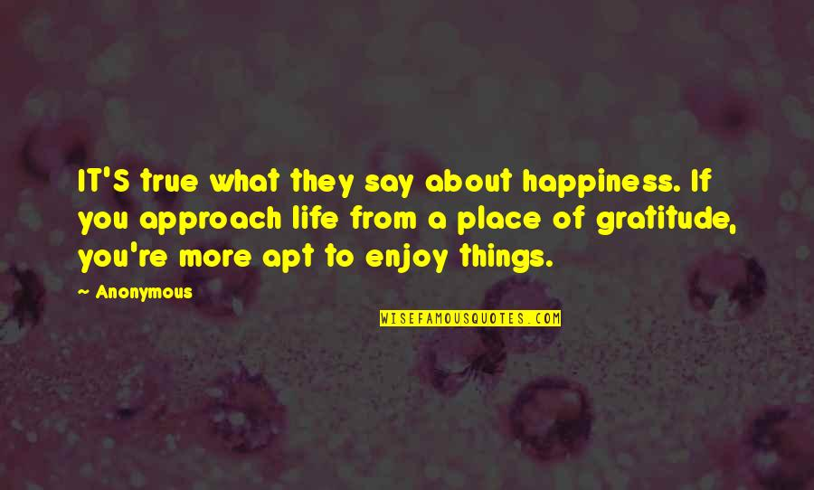 Enjoy Your Happiness Quotes By Anonymous: IT'S true what they say about happiness. If