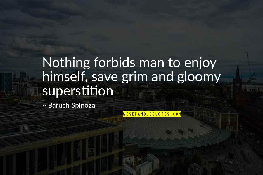 Enjoy Your Happiness Quotes By Baruch Spinoza: Nothing forbids man to enjoy himself, save grim