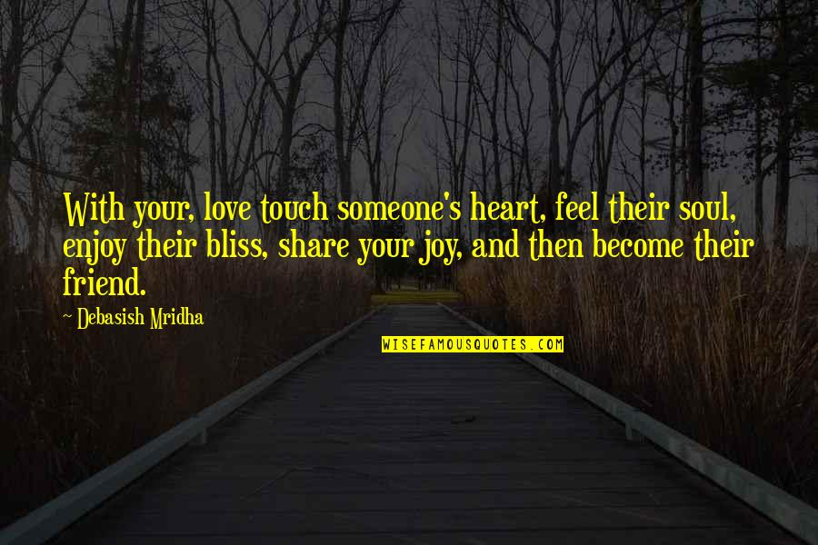 Enjoy Your Happiness Quotes By Debasish Mridha: With your, love touch someone's heart, feel their