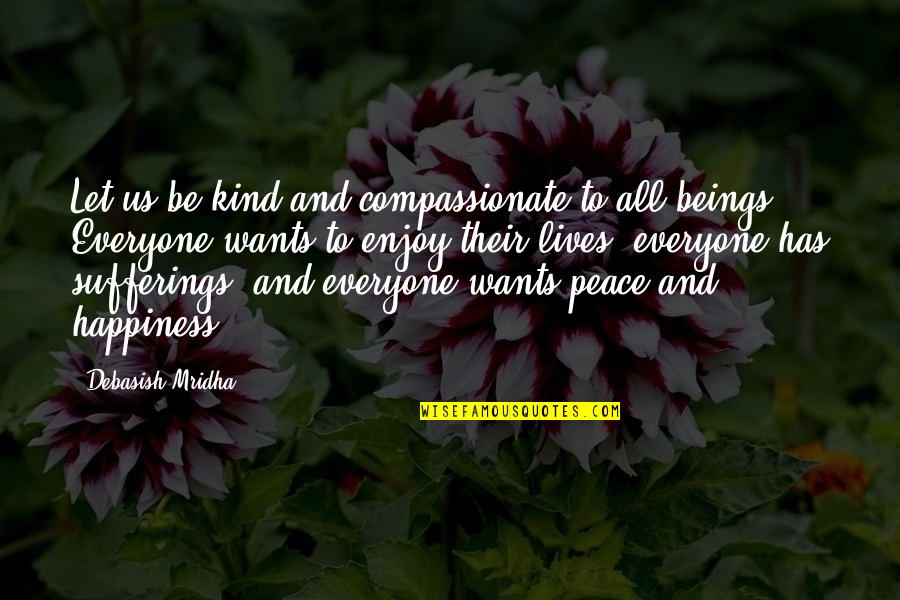 Enjoy Your Happiness Quotes By Debasish Mridha: Let us be kind and compassionate to all
