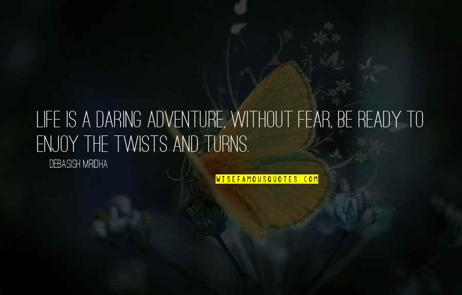 Enjoy Your Happiness Quotes By Debasish Mridha: Life is a daring adventure, without fear, be
