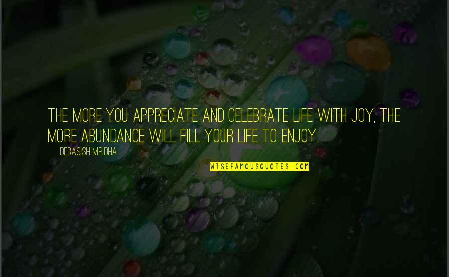 Enjoy Your Happiness Quotes By Debasish Mridha: The more you appreciate and celebrate life with