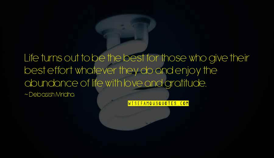 Enjoy Your Happiness Quotes By Debasish Mridha: Life turns out to be the best for