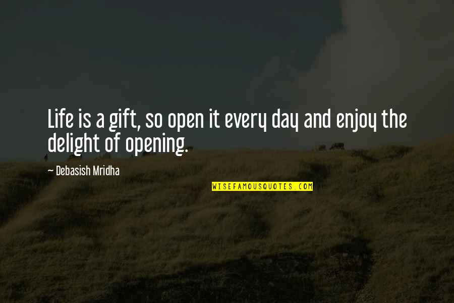 Enjoy Your Happiness Quotes By Debasish Mridha: Life is a gift, so open it every