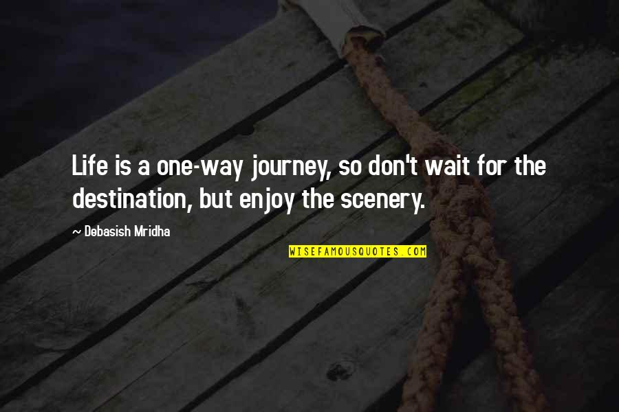 Enjoy Your Happiness Quotes By Debasish Mridha: Life is a one-way journey, so don't wait
