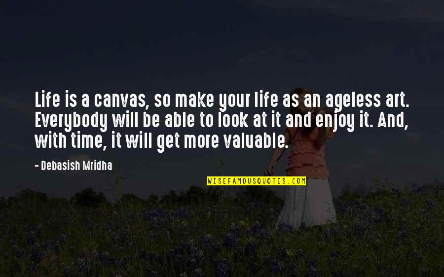 Enjoy Your Happiness Quotes By Debasish Mridha: Life is a canvas, so make your life