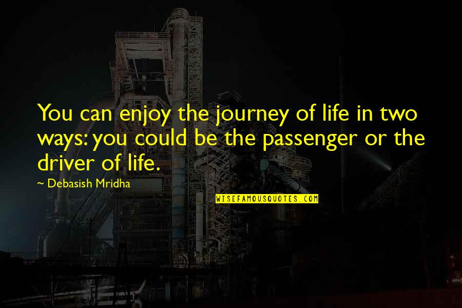 Enjoy Your Happiness Quotes By Debasish Mridha: You can enjoy the journey of life in