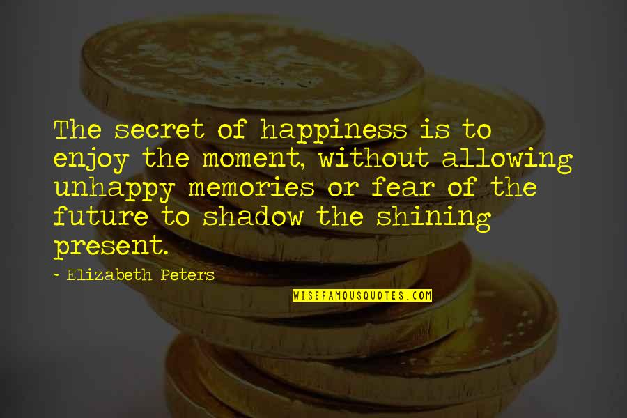 Enjoy Your Happiness Quotes By Elizabeth Peters: The secret of happiness is to enjoy the
