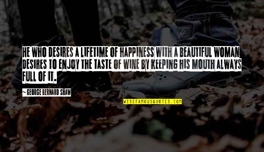 Enjoy Your Happiness Quotes By George Bernard Shaw: He who desires a lifetime of happiness with