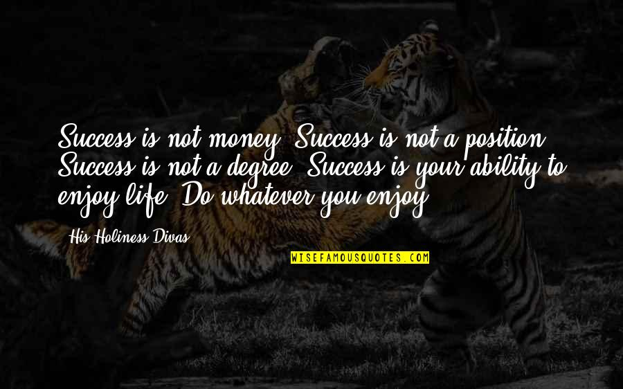 Enjoy Your Happiness Quotes By His Holiness Divas: Success is not money. Success is not a