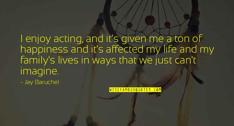 Enjoy Your Happiness Quotes By Jay Baruchel: I enjoy acting, and it's given me a