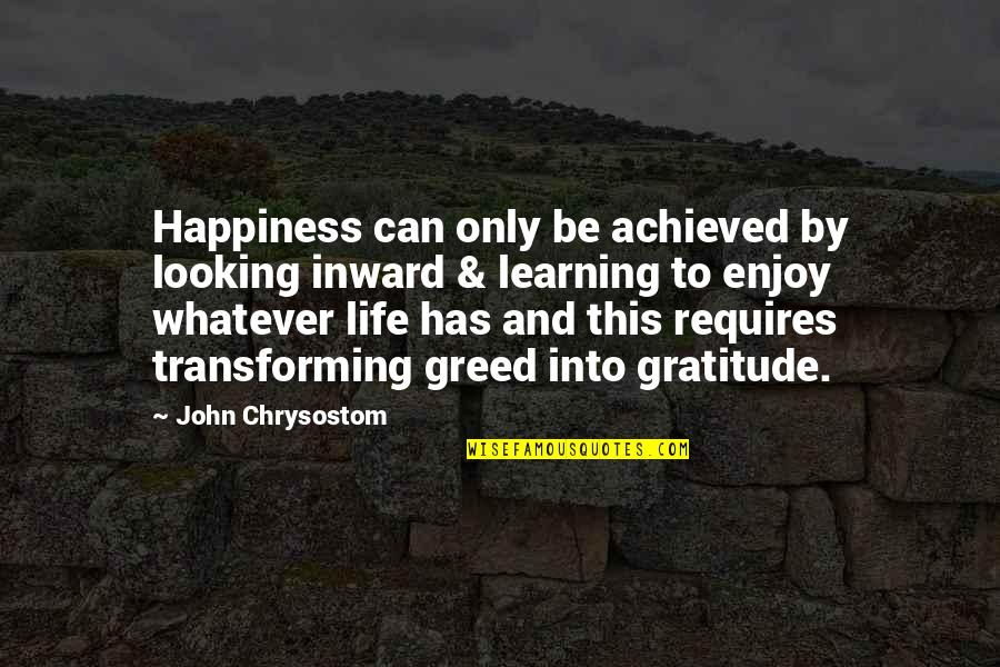 Enjoy Your Happiness Quotes By John Chrysostom: Happiness can only be achieved by looking inward