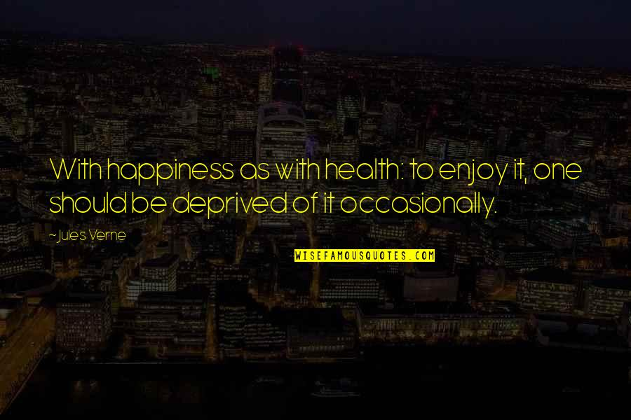 Enjoy Your Happiness Quotes By Jules Verne: With happiness as with health: to enjoy it,