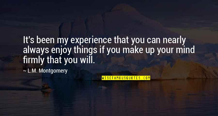 Enjoy Your Happiness Quotes By L.M. Montgomery: It's been my experience that you can nearly