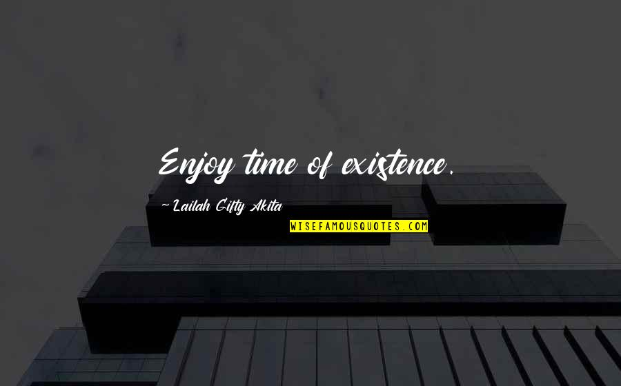 Enjoy Your Happiness Quotes By Lailah Gifty Akita: Enjoy time of existence.