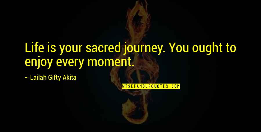 Enjoy Your Happiness Quotes By Lailah Gifty Akita: Life is your sacred journey. You ought to