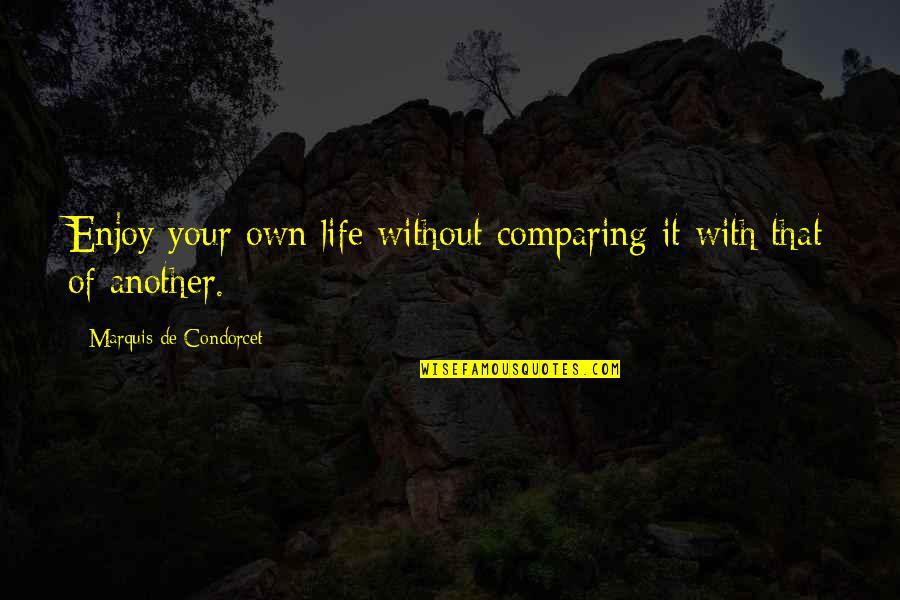 Enjoy Your Happiness Quotes By Marquis De Condorcet: Enjoy your own life without comparing it with