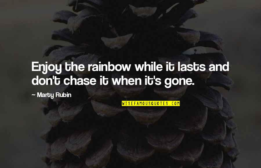 Enjoy Your Happiness Quotes By Marty Rubin: Enjoy the rainbow while it lasts and don't