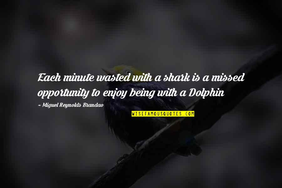 Enjoy Your Happiness Quotes By Miguel Reynolds Brandao: Each minute wasted with a shark is a