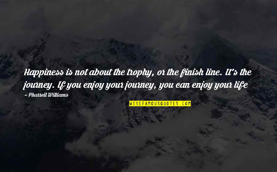 Enjoy Your Happiness Quotes By Pharrell Williams: Happiness is not about the trophy, or the