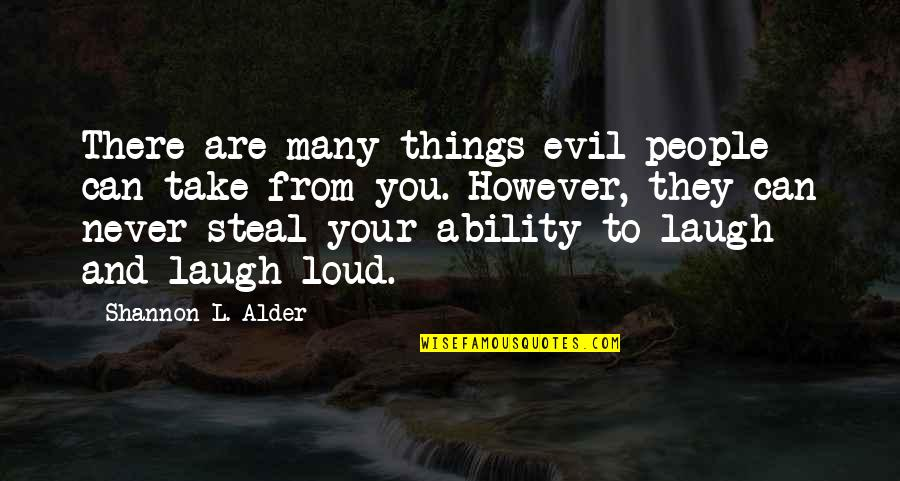 Enjoy Your Happiness Quotes By Shannon L. Alder: There are many things evil people can take