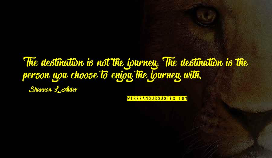 Enjoy Your Happiness Quotes By Shannon L. Alder: The destination is not the journey. The destination