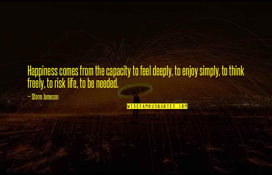 Enjoy Your Happiness Quotes By Storm Jameson: Happiness comes from the capacity to feel deeply,
