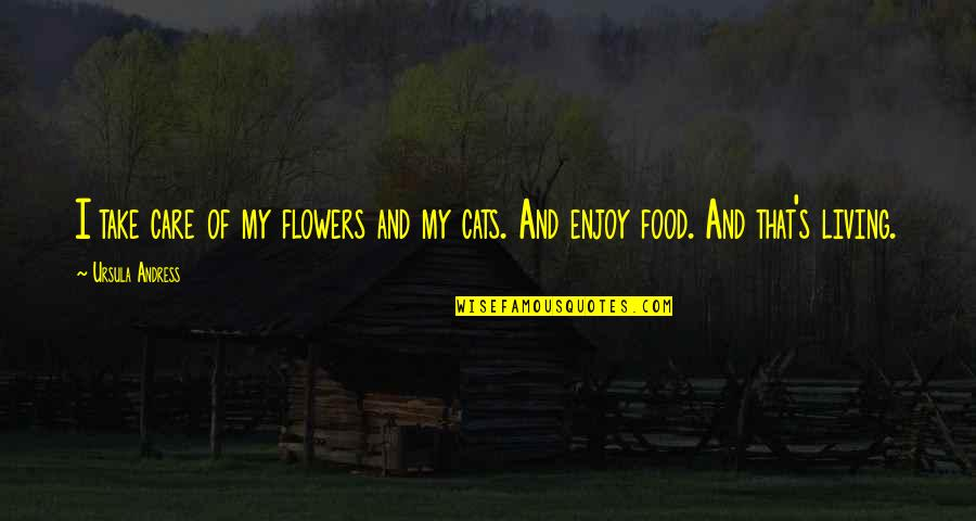 Enjoy Your Happiness Quotes By Ursula Andress: I take care of my flowers and my