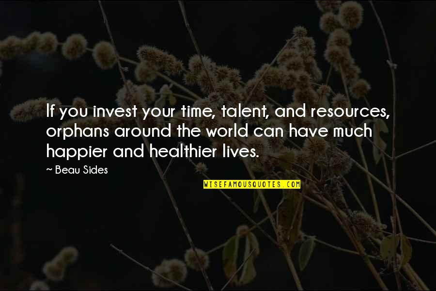 Enjoyable Journey Quotes By Beau Sides: If you invest your time, talent, and resources,