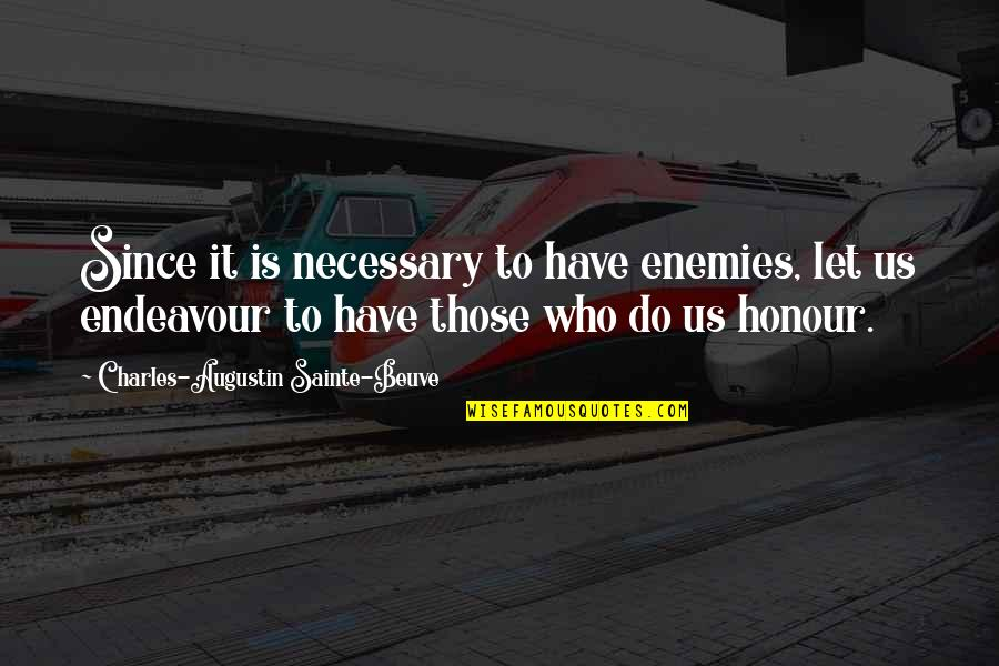 Enjoyable Journey Quotes By Charles-Augustin Sainte-Beuve: Since it is necessary to have enemies, let