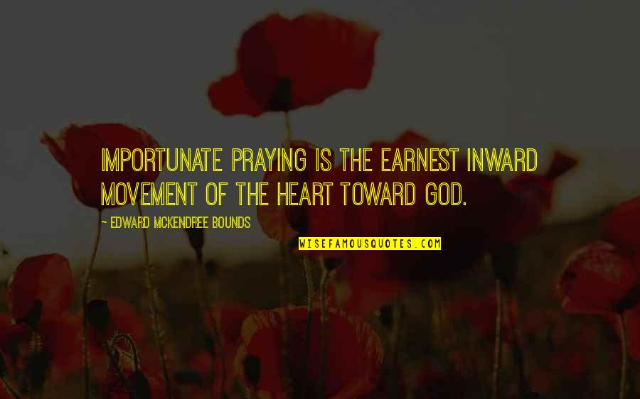 Enjoyable Journey Quotes By Edward McKendree Bounds: Importunate praying is the earnest inward movement of