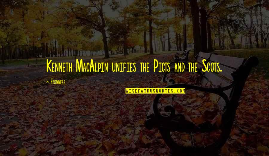 Enjoyable Journey Quotes By Frommers: Kenneth MacAlpin unifies the Picts and the Scots.