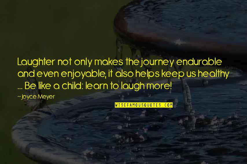 Enjoyable Journey Quotes By Joyce Meyer: Laughter not only makes the journey endurable and