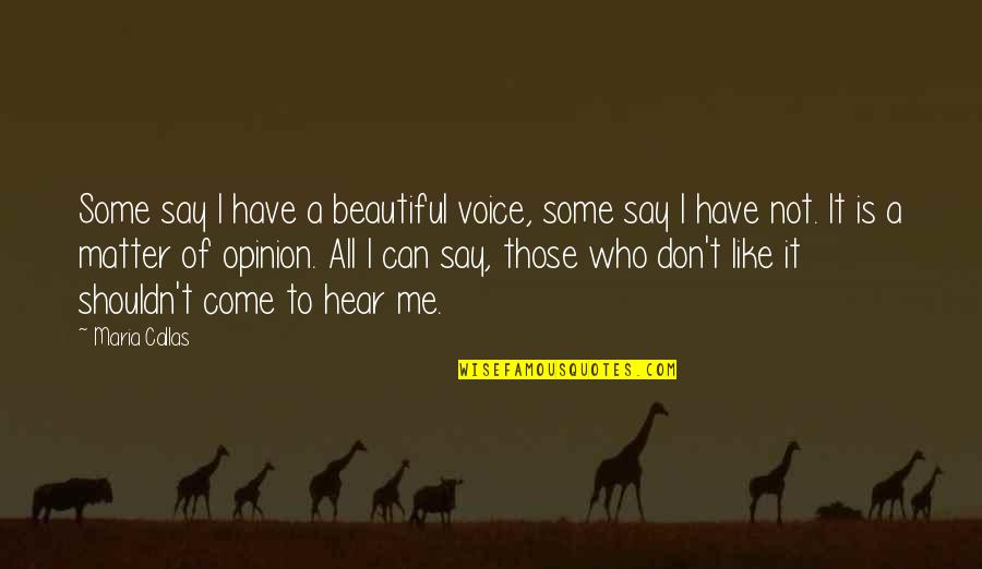 Enjoyable Journey Quotes By Maria Callas: Some say I have a beautiful voice, some
