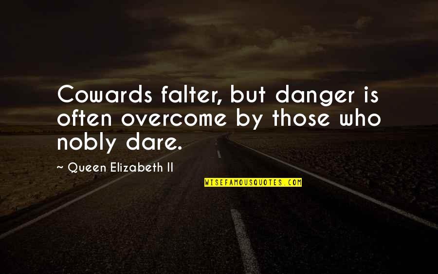 Enjoyable Journey Quotes By Queen Elizabeth II: Cowards falter, but danger is often overcome by