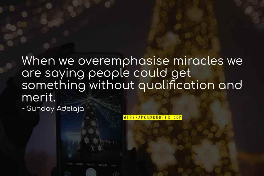 Enjoyable Journey Quotes By Sunday Adelaja: When we overemphasise miracles we are saying people