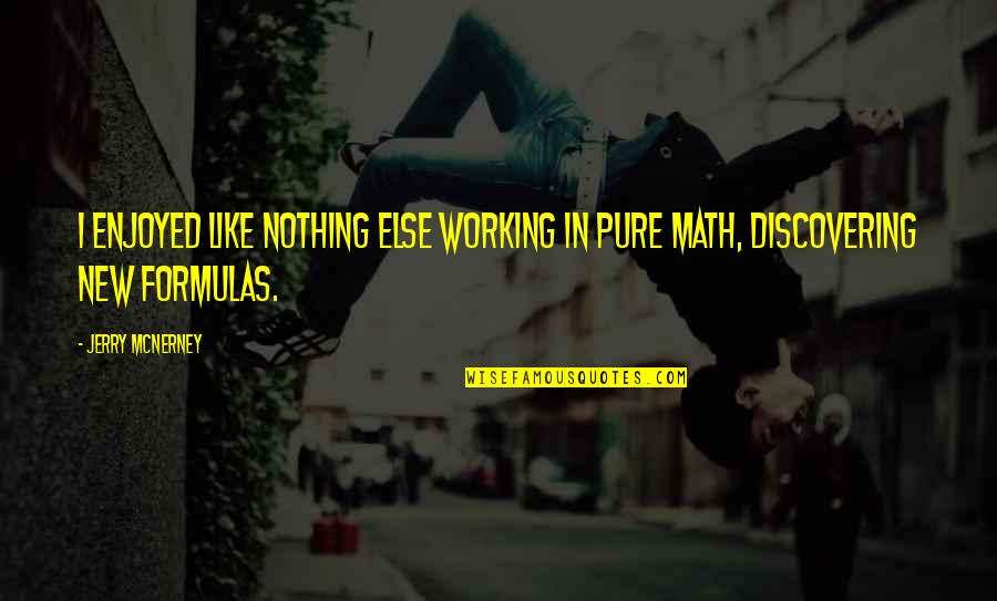 Enjoyed Working With You Quotes By Jerry McNerney: I enjoyed like nothing else working in pure