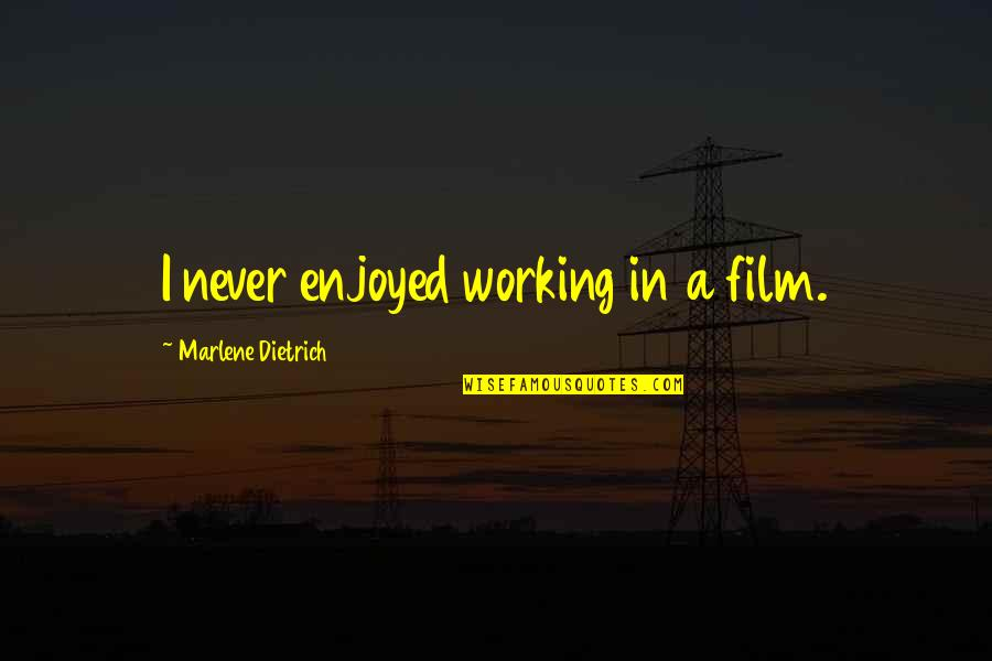 Enjoyed Working With You Quotes By Marlene Dietrich: I never enjoyed working in a film.