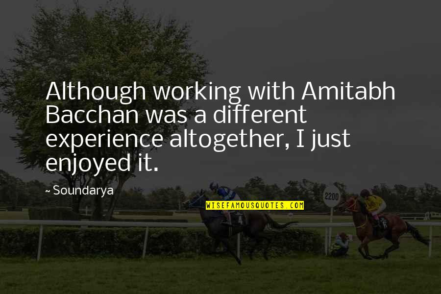 Enjoyed Working With You Quotes By Soundarya: Although working with Amitabh Bacchan was a different