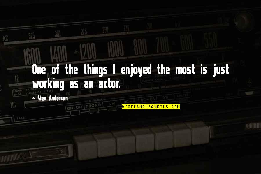 Enjoyed Working With You Quotes By Wes Anderson: One of the things I enjoyed the most