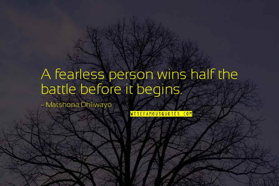 Enjoying At Home Quotes By Matshona Dhliwayo: A fearless person wins half the battle before