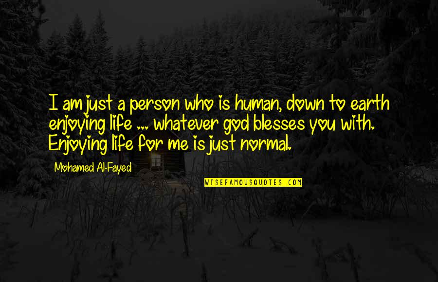 Enjoying Life With God Quotes By Mohamed Al-Fayed: I am just a person who is human,