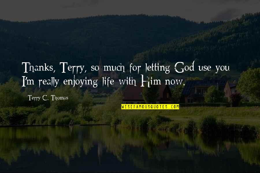 Enjoying Life With God Quotes By Terry C. Thomas: Thanks, Terry, so much for letting God use