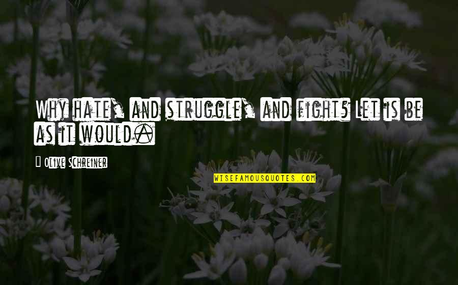 Enjoying Rainy Season Quotes By Olive Schreiner: Why hate, and struggle, and fight? Let is